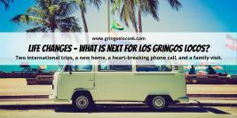 Life Changes – What is Next For Los Gringos Locos?